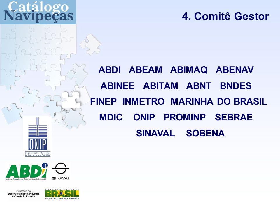4. Comitê Gestor ABDI ABEAM ABIMAQ ABENAV ABINEE ABITAM ABNT BNDES FINEP INMETRO MARINHA DO BRASIL MDIC ONIP PROMINP SEBRAE SINAVAL SOBENA