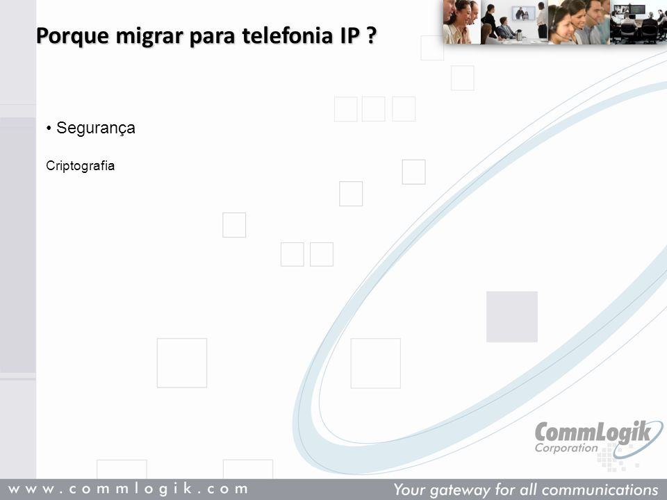 Porque migrar para telefonia IP ? Segurança Criptografia