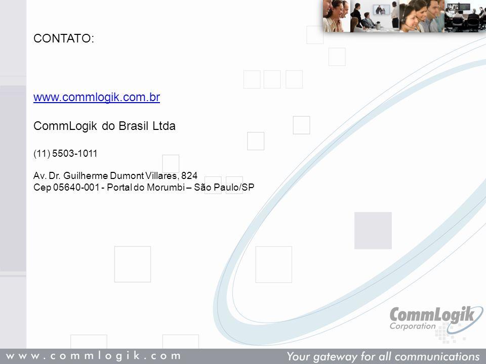 CONTATO: www.commlogik.com.br CommLogik do Brasil Ltda (11) 5503-1011 Av. Dr. Guilherme Dumont Villares, 824 Cep 05640-001 - Portal do Morumbi – São P