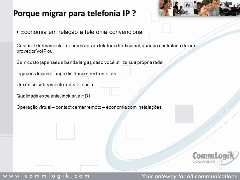 Porque migrar para telefonia IP ? Economia em relação a telefonia convencional Custos extremamente inferiores aos da telefonia tradicional, quando con
