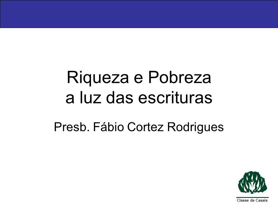 Classe de Casais Riqueza e Pobreza a luz das escrituras Presb. Fábio Cortez Rodrigues