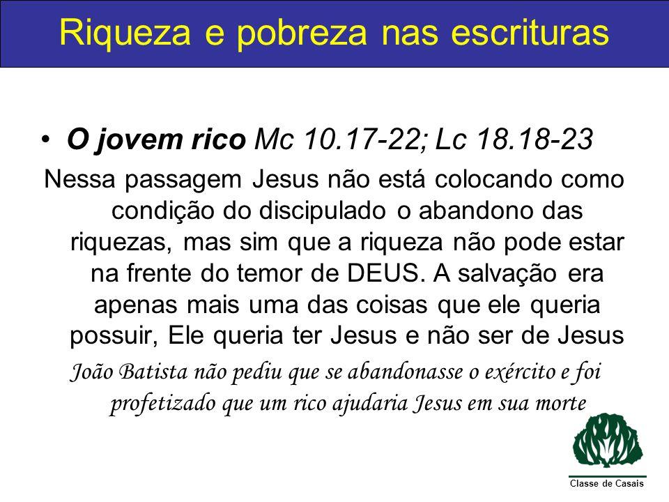 Classe de Casais O jovem rico Mc 10.17-22; Lc 18.18-23 Nessa passagem Jesus não está colocando como condição do discipulado o abandono das riquezas, m