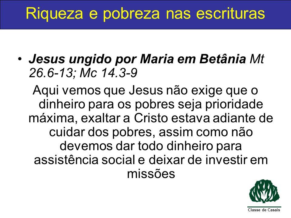 Classe de Casais Jesus ungido por Maria em Betânia Mt 26.6-13; Mc 14.3-9 Aqui vemos que Jesus não exige que o dinheiro para os pobres seja prioridade