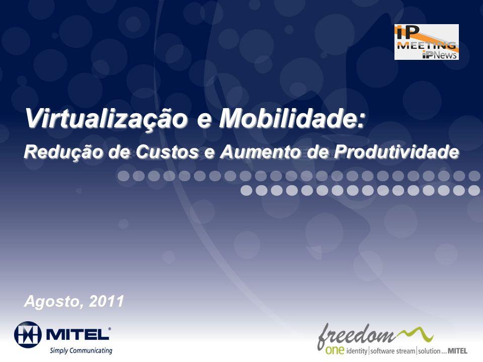 Virtualização e Mobilidade: Redução de Custos e Aumento de Produtividade Agosto, 2011