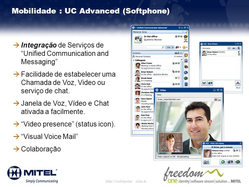 slide 17Mitel | Confidential Mobilidade : UC Advanced (Softphone) Integração de Serviços de Unified Communication and Messaging Facilidade de estabele