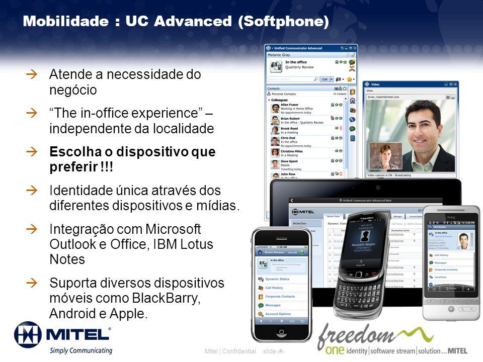 slide 18Mitel | Confidential Mobilidade : UC Advanced (Softphone) Atende a necessidade do negócio The in-office experience – independente da localidad