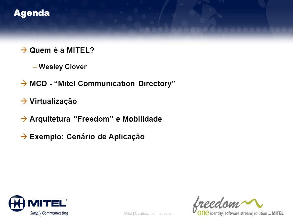 slide 2Mitel | Confidential Agenda Quem é a MITEL? –Wesley Clover MCD - Mitel Communication Directory Virtualização Arquitetura Freedom e Mobilidade E