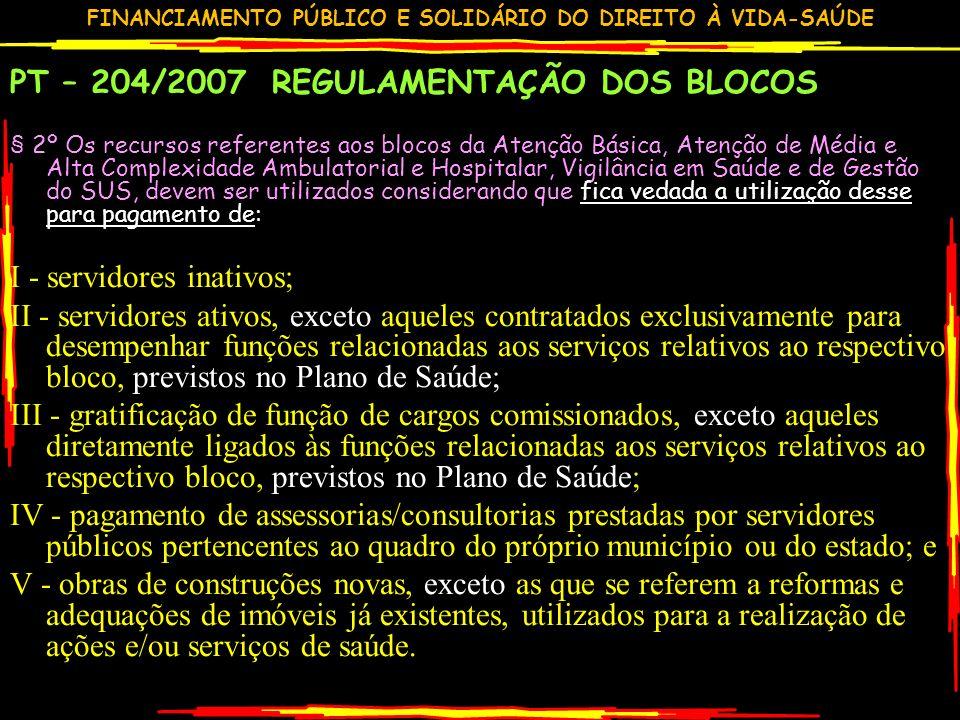 FINANCIAMENTO PÚBLICO E SOLIDÁRIO DO DIREITO À VIDA-SAÚDE PT – 204/2007 REGULAMENTAÇÃO DOS BLOCOS § 2º Os recursos referentes aos blocos da Atenção Bá
