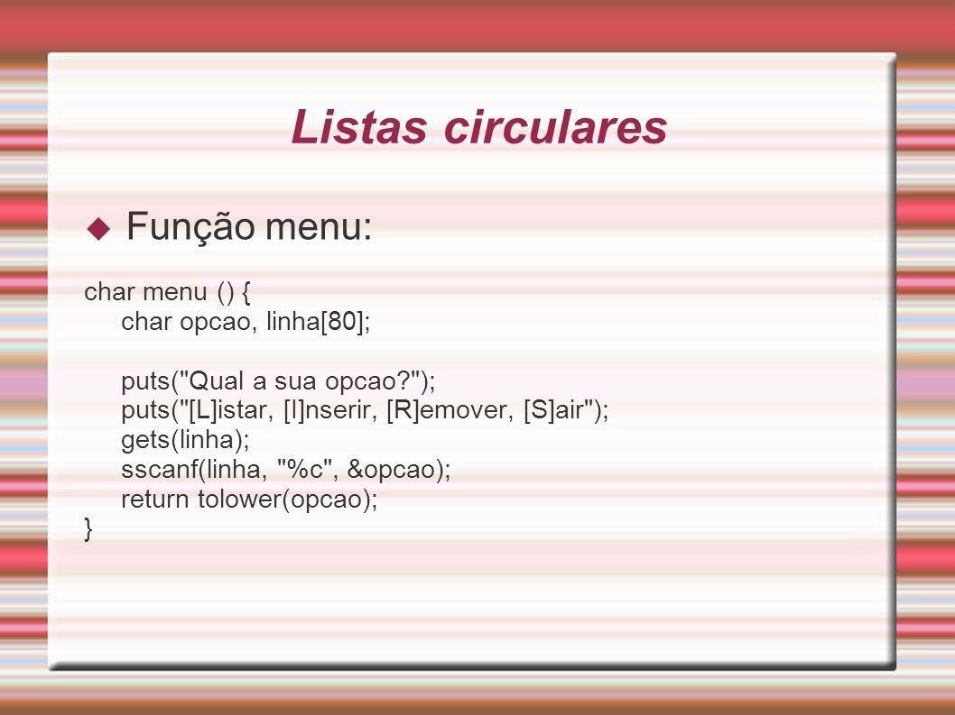 Listas circulares Função menu: char menu () { char opcao, linha[80]; puts(