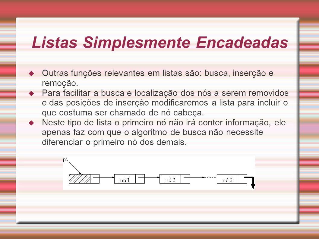 Listas circulares Função remove: void meu_remove (struct tElemento *ptlista, int valor) { struct tElemento *pont, *ant; ant = ptlista; pont = ptlista->prox; ptlista->info = valor; while (pont->info < valor) { if (pont->info < valor) { ant = pont; pont = pont->prox; } if (pont->info == valor && pont != ptlista) { ant->prox = pont->prox; free(pont); } else puts( Elemento nao existe na tabela. ); }