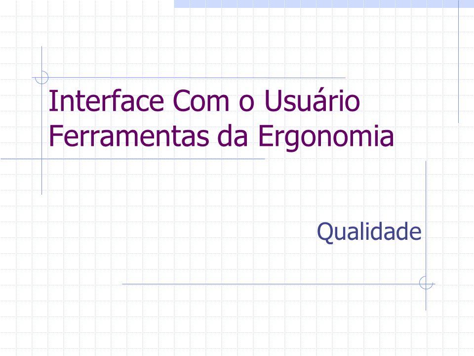 Interface Com o Usuário Ferramentas da Ergonomia Qualidade