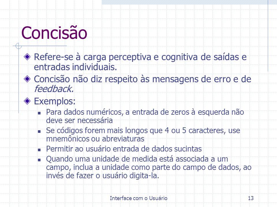 Interface com o Usuário13 Concisão Refere-se à carga perceptiva e cognitiva de saídas e entradas individuais. Concisão não diz respeito às mensagens d