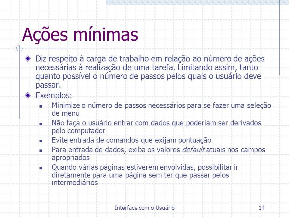 Interface com o Usuário14 Ações mínimas Diz respeito à carga de trabalho em relação ao número de ações necessárias à realização de uma tarefa. Limitan