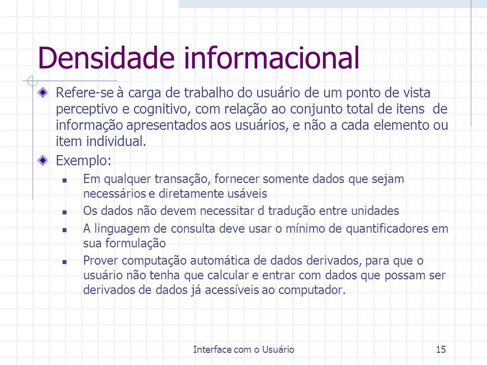Interface com o Usuário15 Densidade informacional Refere-se à carga de trabalho do usuário de um ponto de vista perceptivo e cognitivo, com relação ao