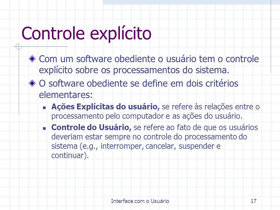 Interface com o Usuário17 Com um software obediente o usuário tem o controle explícito sobre os processamentos do sistema. O software obediente se def