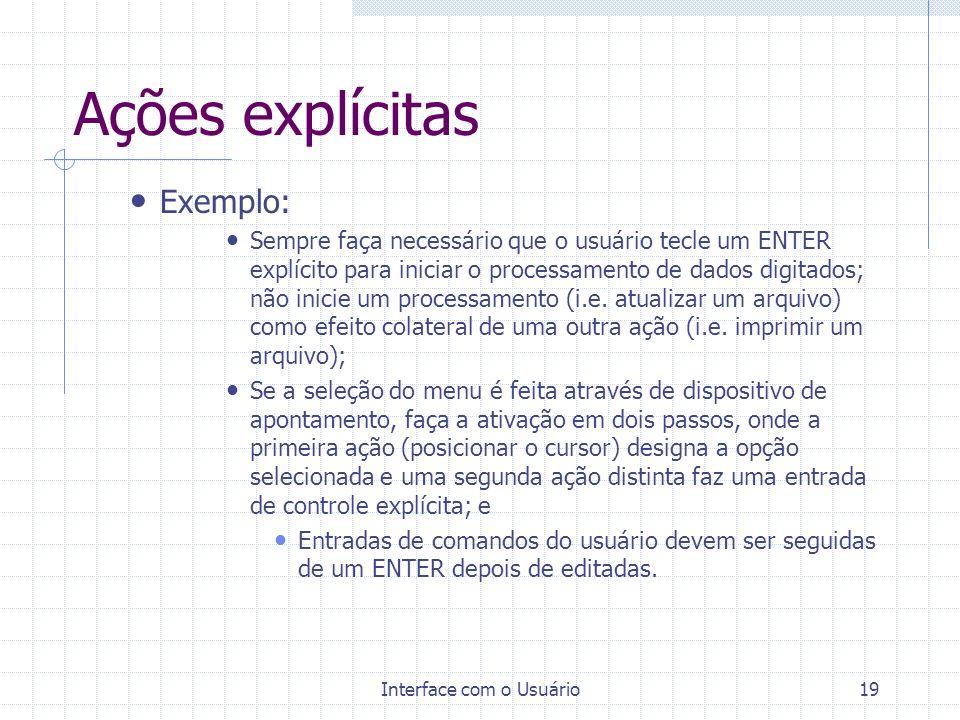 Interface com o Usuário19 Ações explícitas Exemplo: Sempre faça necessário que o usuário tecle um ENTER explícito para iniciar o processamento de dado
