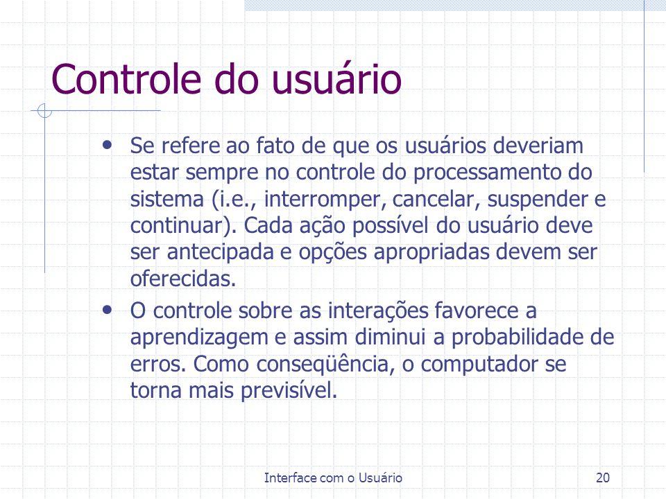 Interface com o Usuário20 Controle do usuário Se refere ao fato de que os usuários deveriam estar sempre no controle do processamento do sistema (i.e.