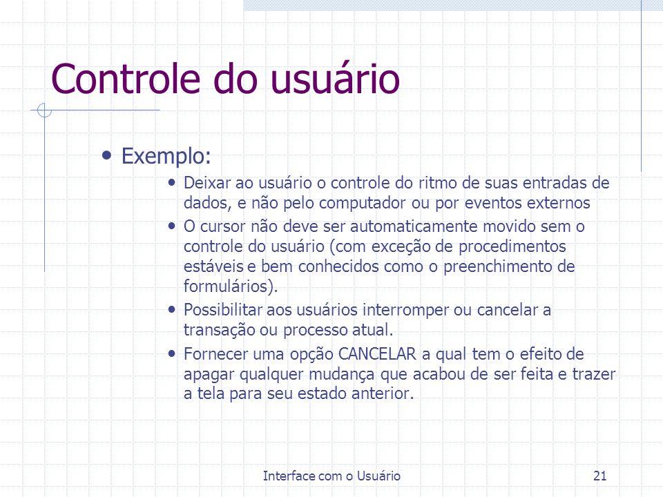 Interface com o Usuário21 Controle do usuário Exemplo: Deixar ao usuário o controle do ritmo de suas entradas de dados, e não pelo computador ou por e