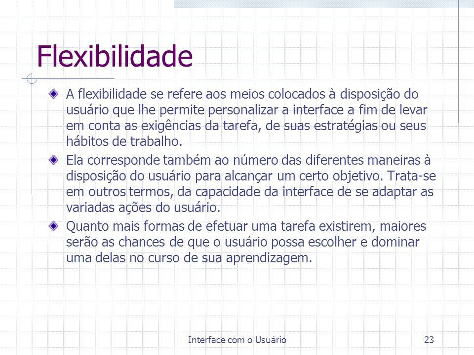 Interface com o Usuário23 Flexibilidade A flexibilidade se refere aos meios colocados à disposição do usuário que lhe permite personalizar a interface