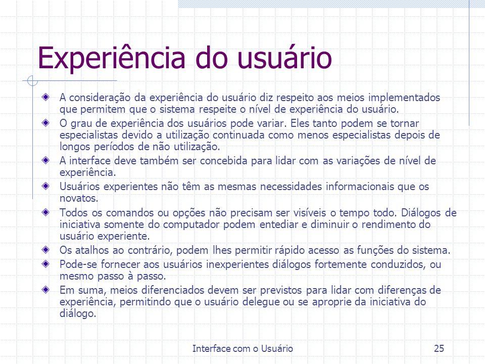 Interface com o Usuário25 Experiência do usuário A consideração da experiência do usuário diz respeito aos meios implementados que permitem que o sist