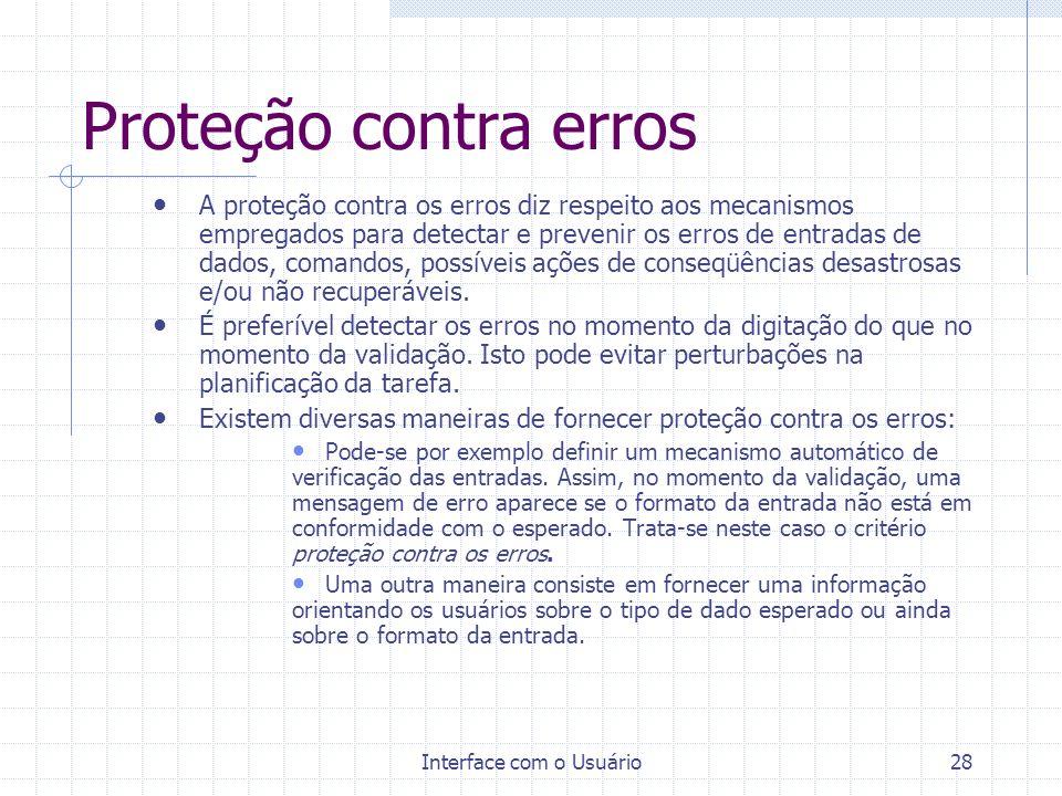 Interface com o Usuário28 Proteção contra erros A proteção contra os erros diz respeito aos mecanismos empregados para detectar e prevenir os erros de