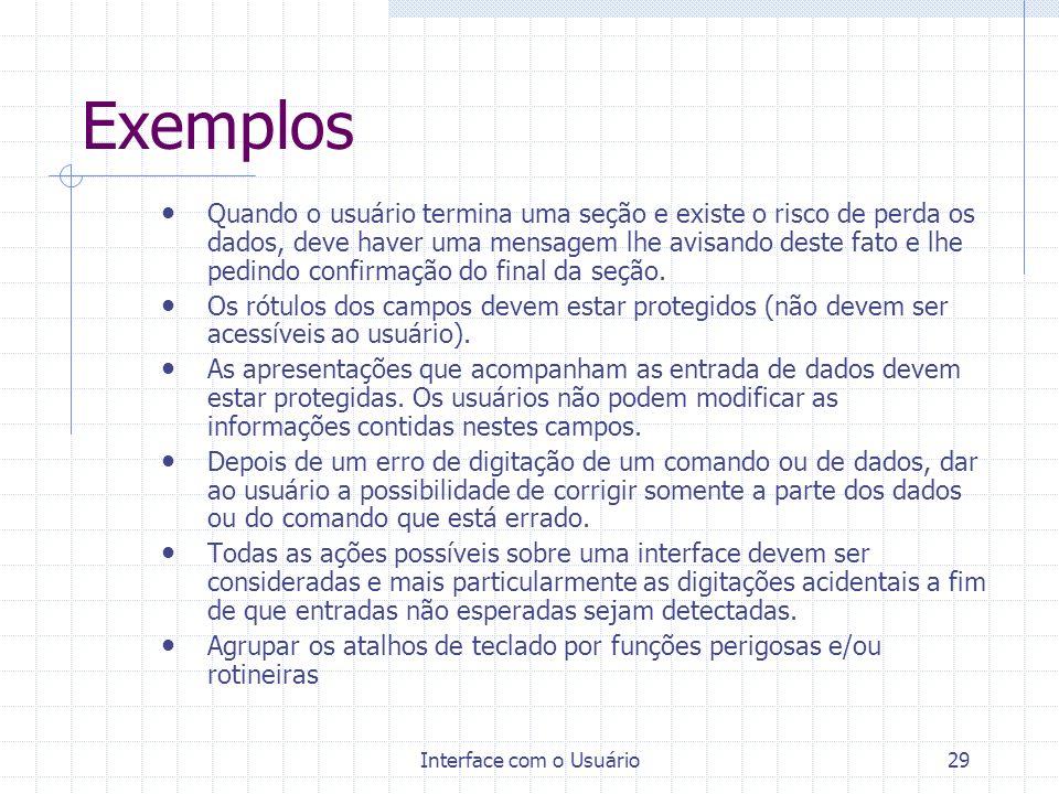 Interface com o Usuário29 Exemplos Quando o usuário termina uma seção e existe o risco de perda os dados, deve haver uma mensagem lhe avisando deste f
