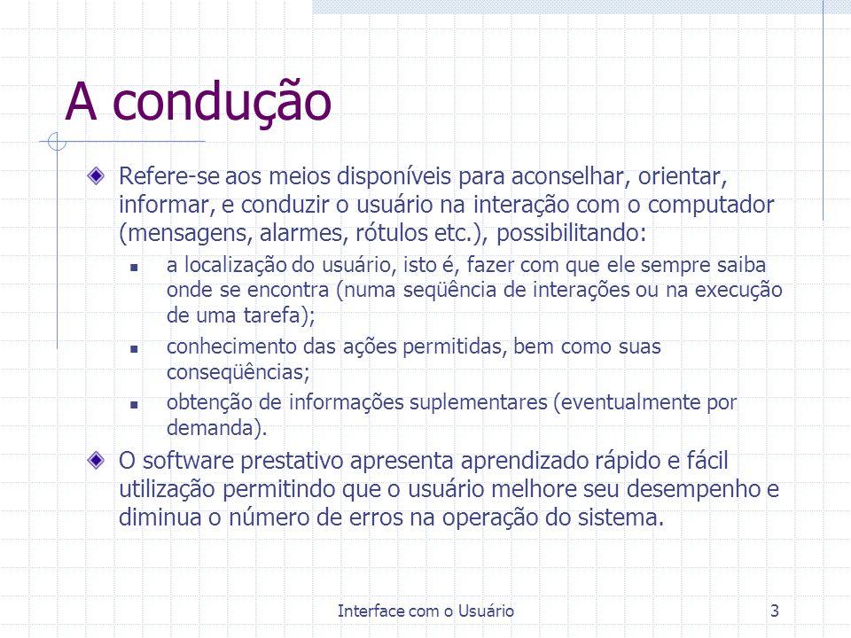Interface com o Usuário3 A condução Refere-se aos meios disponíveis para aconselhar, orientar, informar, e conduzir o usuário na interação com o compu
