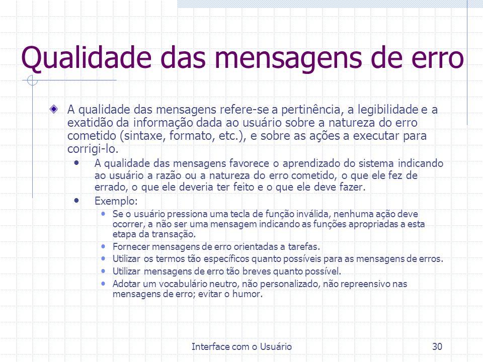Interface com o Usuário30 Qualidade das mensagens de erro A qualidade das mensagens refere-se a pertinência, a legibilidade e a exatidão da informação