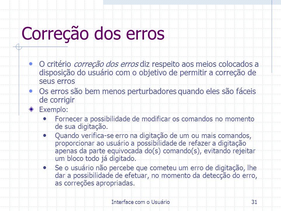 Interface com o Usuário31 Correção dos erros O critério correção dos erros diz respeito aos meios colocados a disposição do usuário com o objetivo de