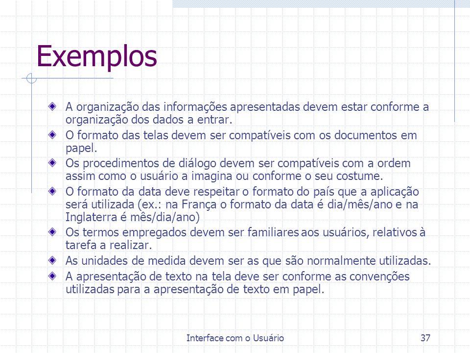 Interface com o Usuário37 Exemplos A organização das informações apresentadas devem estar conforme a organização dos dados a entrar. O formato das tel