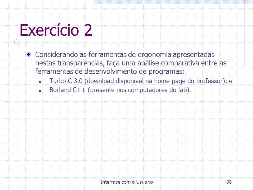Interface com o Usuário38 Exercício 2 Considerando as ferramentas de ergonomia apresentadas nestas transparências, faça uma análise comparativa entre