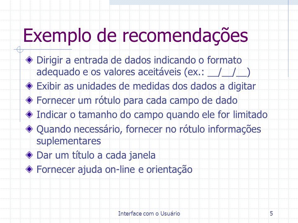 Interface com o Usuário5 Exemplo de recomendações Dirigir a entrada de dados indicando o formato adequado e os valores aceitáveis (ex.: __/__/__) Exib