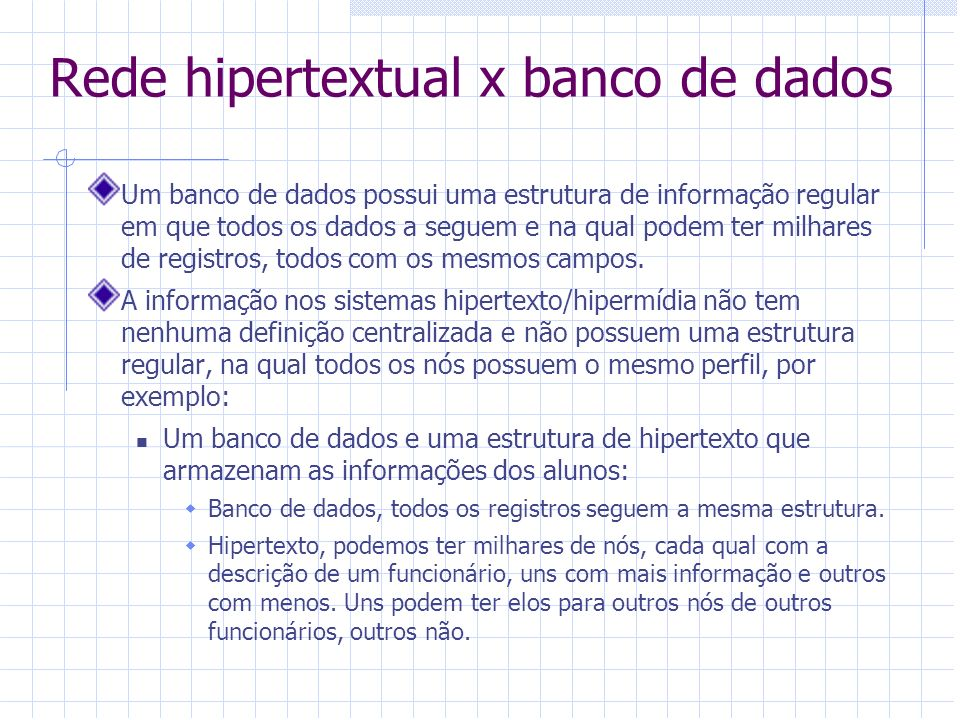 Rede hipertextual x banco de dados Um banco de dados possui uma estrutura de informação regular em que todos os dados a seguem e na qual podem ter mil