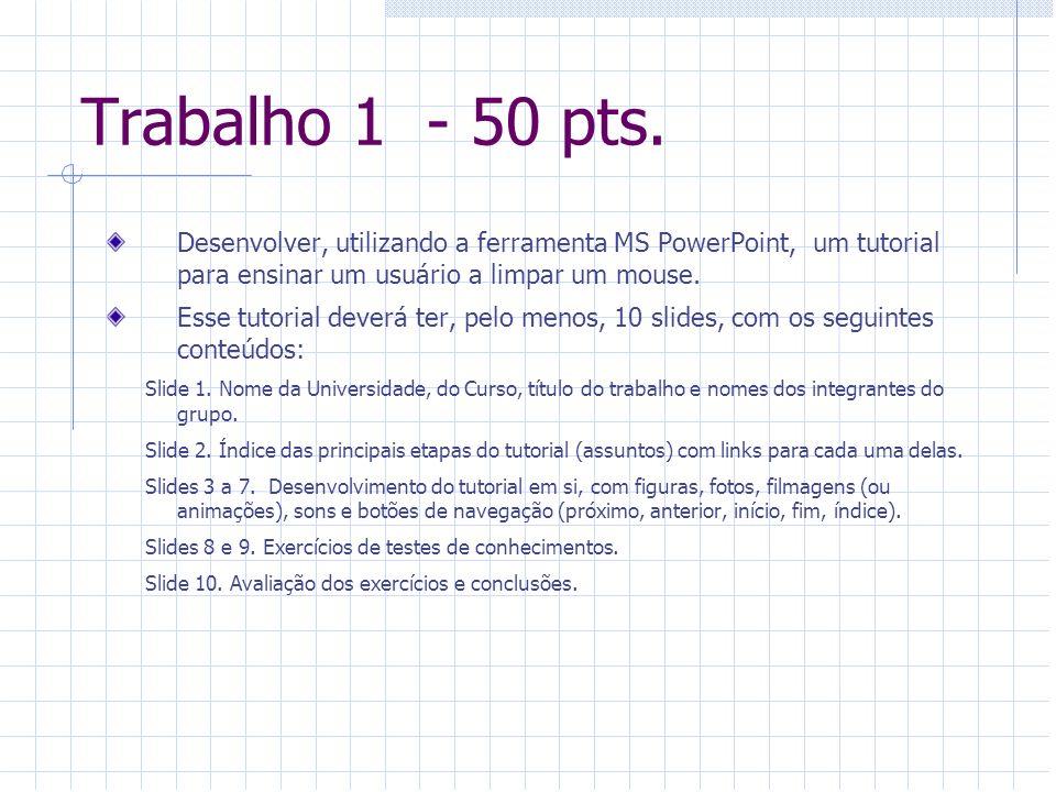 Trabalho 1 - 50 pts. Desenvolver, utilizando a ferramenta MS PowerPoint, um tutorial para ensinar um usuário a limpar um mouse. Esse tutorial deverá t