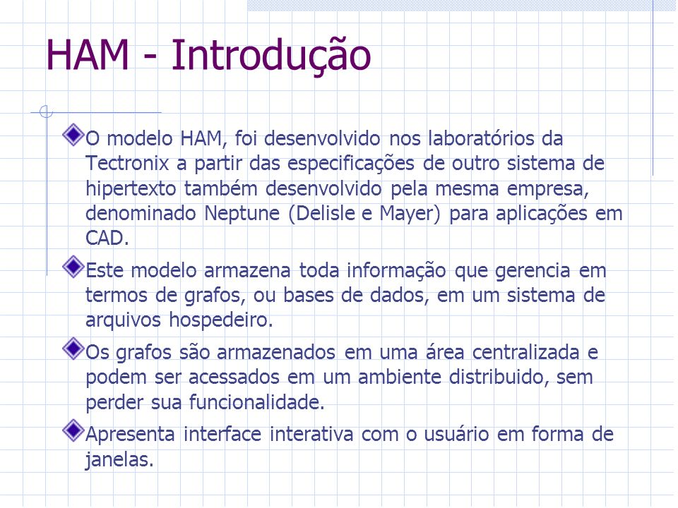 HAM - Introdução O modelo HAM, foi desenvolvido nos laboratórios da Tectronix a partir das especificações de outro sistema de hipertexto também desenv