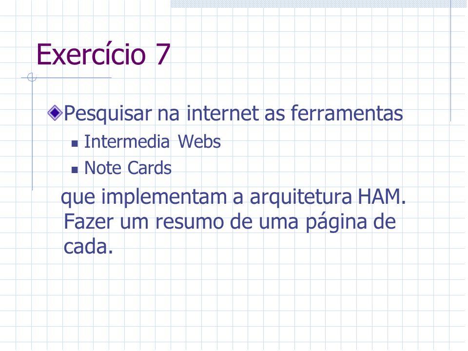 Exercício 7 Pesquisar na internet as ferramentas Intermedia Webs Note Cards que implementam a arquitetura HAM. Fazer um resumo de uma página de cada.