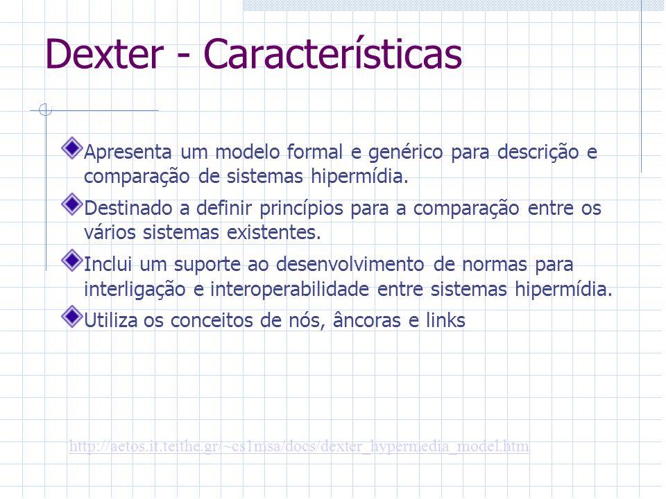 Dexter - Características Apresenta um modelo formal e genérico para descrição e comparação de sistemas hipermídia. Destinado a definir princípios para