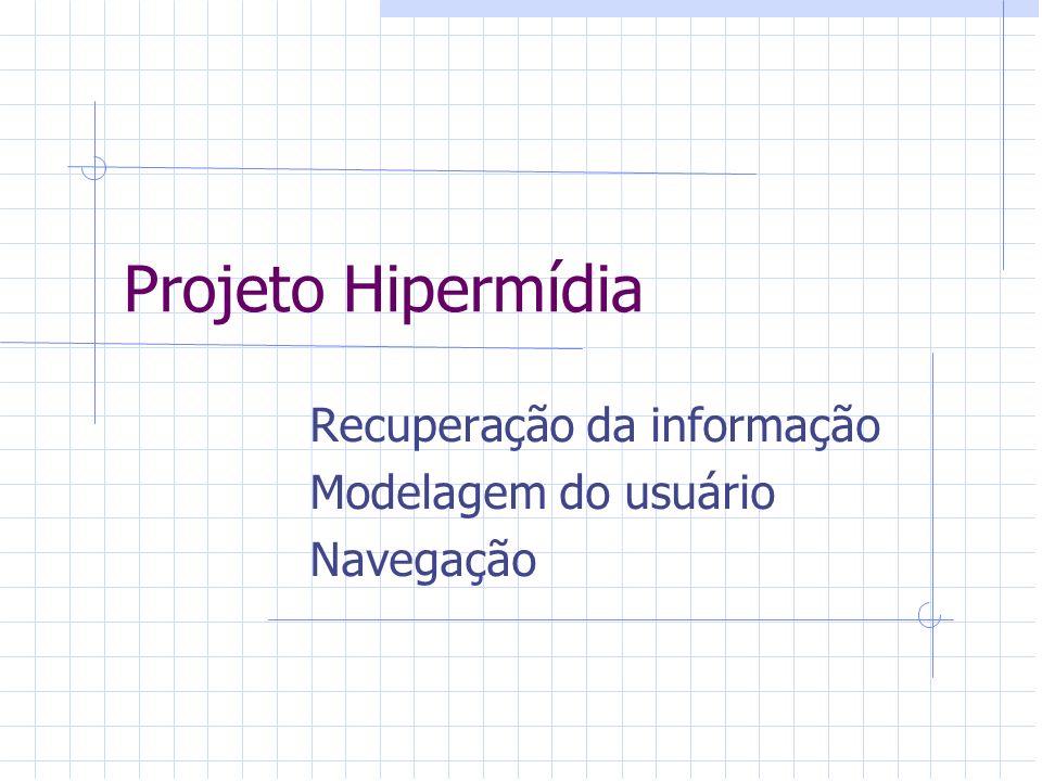 Projeto hipermídia Os modelos de arquitetura hipermídia, visam formalizar os processos de projeto e produção que, em resumo, contemplam três elementos principais: 1.Estrutura, dizendo como estruturar a informação para otimizar seu acesso e navegação.