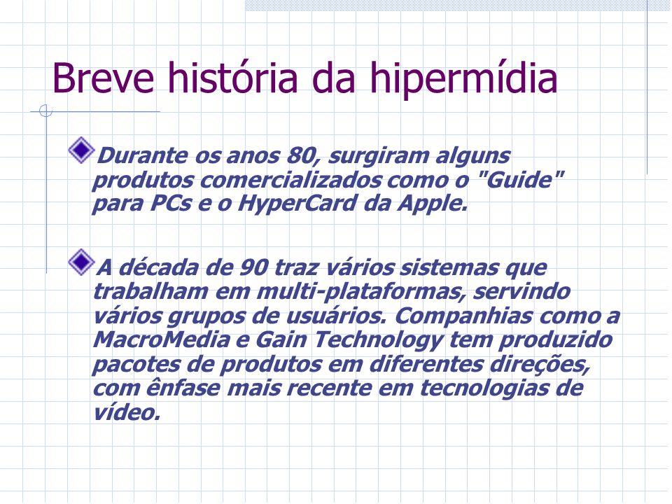 Breve história da hipermídia Durante os anos 80, surgiram alguns produtos comercializados como o