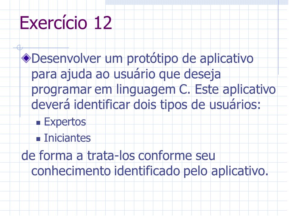 Exercício 12 Desenvolver um protótipo de aplicativo para ajuda ao usuário que deseja programar em linguagem C. Este aplicativo deverá identificar dois