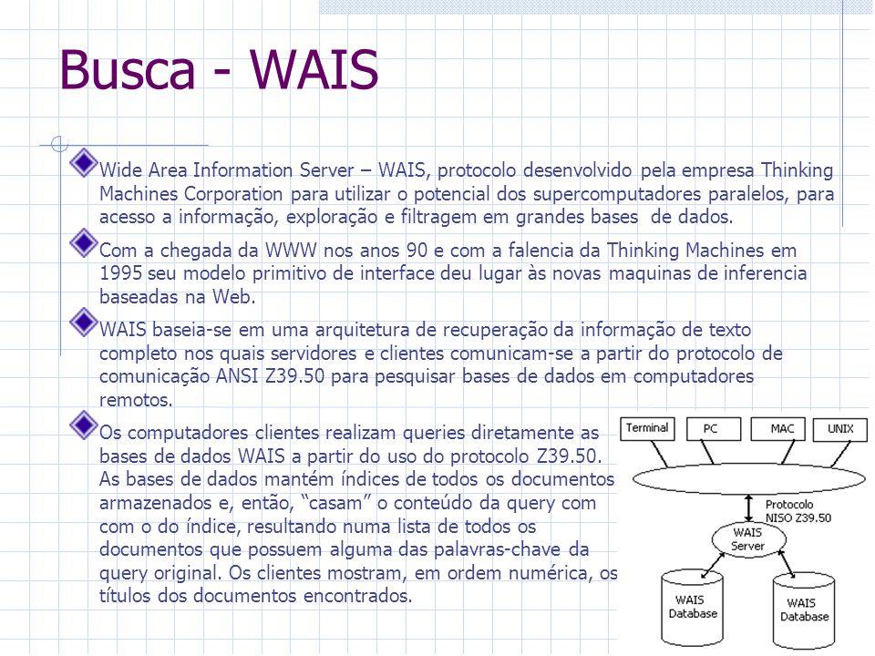 Busca – Web http://en.wikipedia.org/wiki/Search_engine#Yahoo_Searchhttp://en.wikipedia.org/wiki/Search_engine#Yahoo_Search O primeiro mecanismo de busca na internet foi o Wandex, um tipo de indexador (web crawler) desenvolvido em perl que já não existe mais, desenvolvido por Matthey Gray no MIT em 1993.
