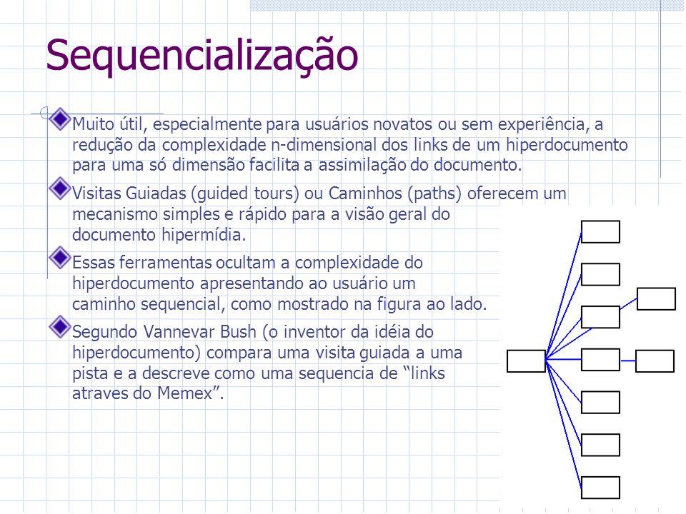 Sequencialização Muito útil, especialmente para usuários novatos ou sem experiência, a redução da complexidade n-dimensional dos links de um hiperdocu