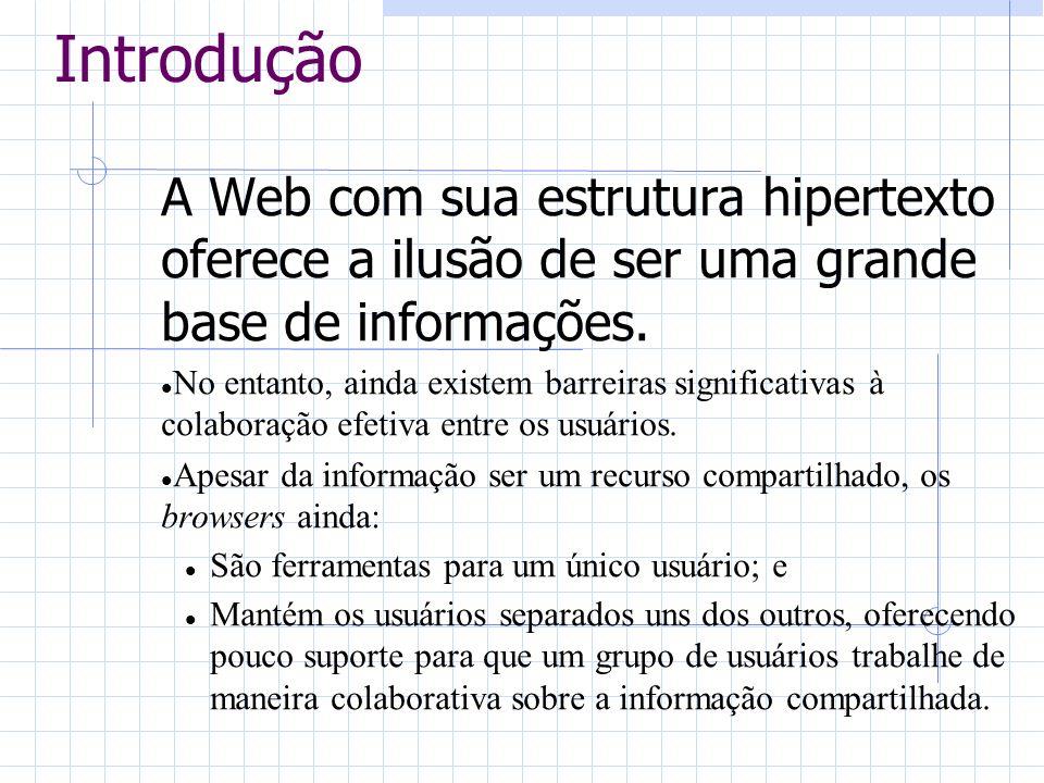 A Web com sua estrutura hipertexto oferece a ilusão de ser uma grande base de informações. No entanto, ainda existem barreiras significativas à colabo