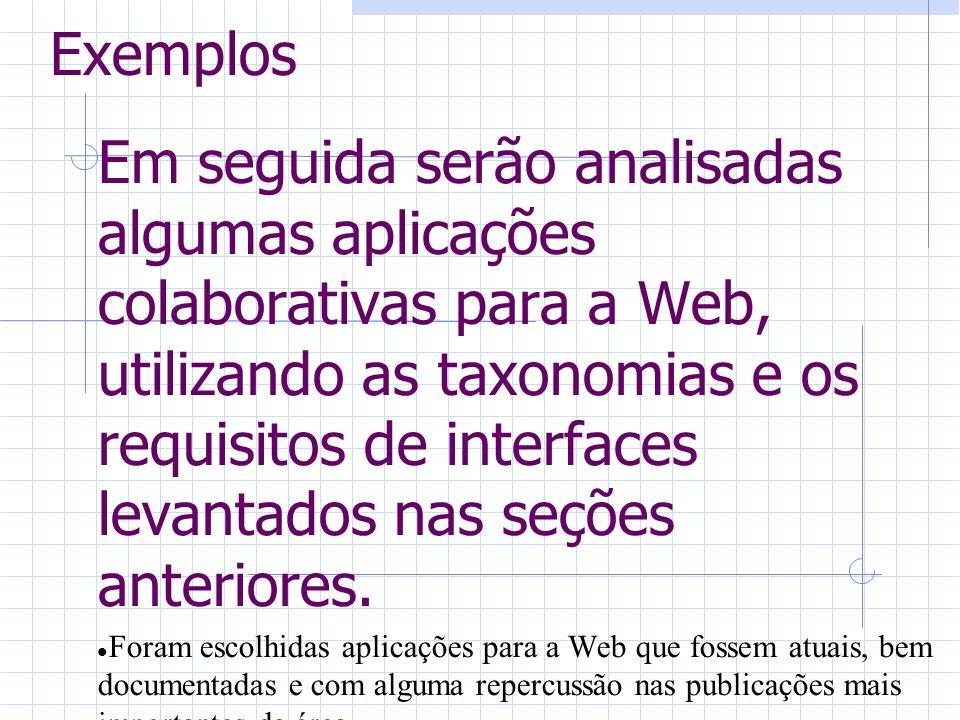Exemplos Em seguida serão analisadas algumas aplicações colaborativas para a Web, utilizando as taxonomias e os requisitos de interfaces levantados nas seções anteriores.