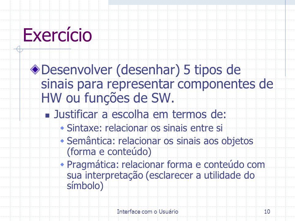 Interface com o Usuário10 Exercício Desenvolver (desenhar) 5 tipos de sinais para representar componentes de HW ou funções de SW. Justificar a escolha