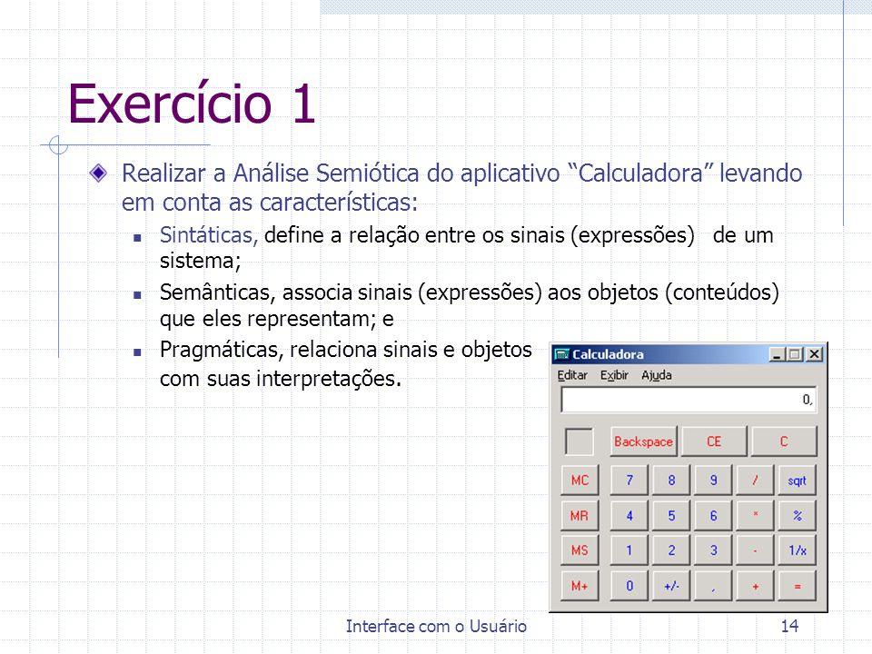Interface com o Usuário14 Exercício 1 Realizar a Análise Semiótica do aplicativo Calculadora levando em conta as características: Sintáticas, define a