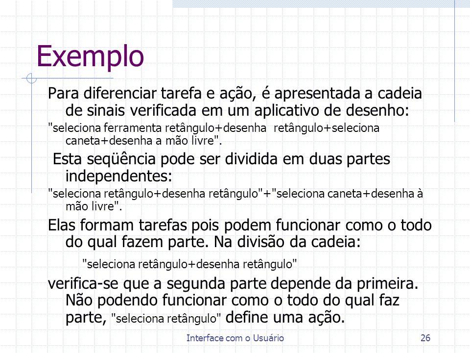 Interface com o Usuário26 Exemplo Para diferenciar tarefa e ação, é apresentada a cadeia de sinais verificada em um aplicativo de desenho: