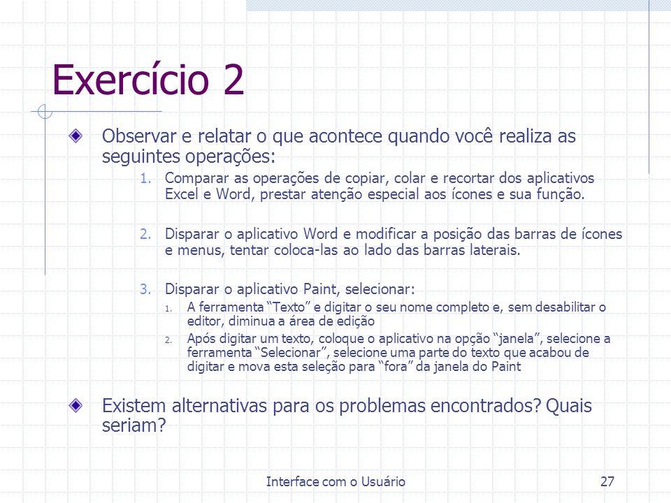 Interface com o Usuário27 Exercício 2 Observar e relatar o que acontece quando você realiza as seguintes operações: 1. Comparar as operações de copiar