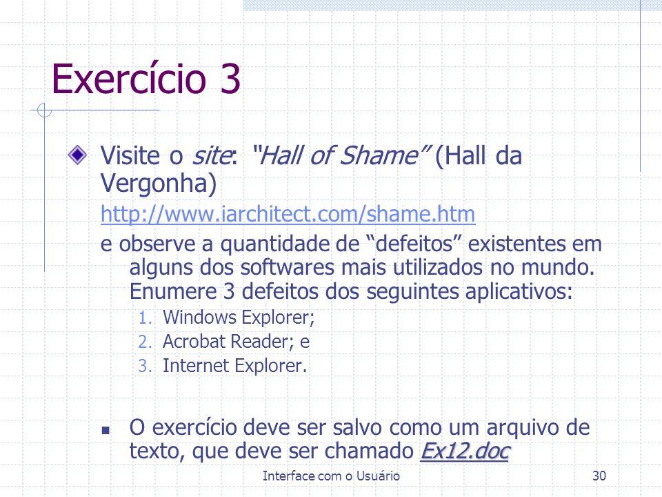 Interface com o Usuário30 Exercício 3 Visite o site: Hall of Shame (Hall da Vergonha) http://www.iarchitect.com/shame.htm e observe a quantidade de de