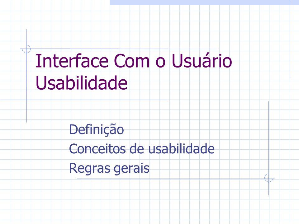 Interface Com o Usuário Usabilidade Definição Conceitos de usabilidade Regras gerais